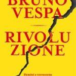 Rivoluzione. Uomini e retroscena della Terza Repubblica di Vespa Bruno